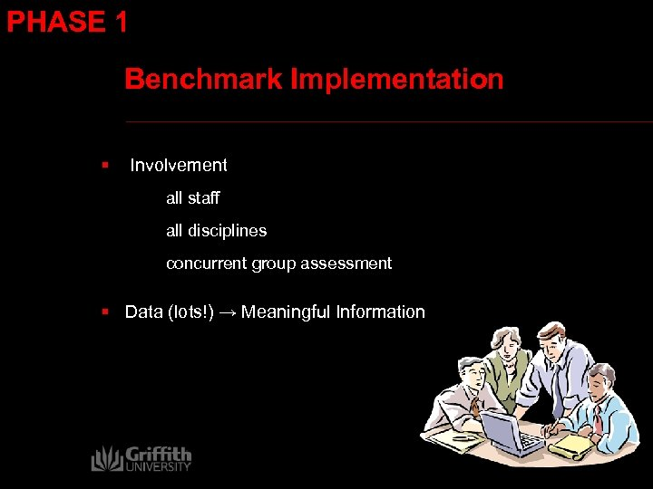 PHASE 1 Benchmark Implementation § Involvement all staff all disciplines concurrent group assessment §