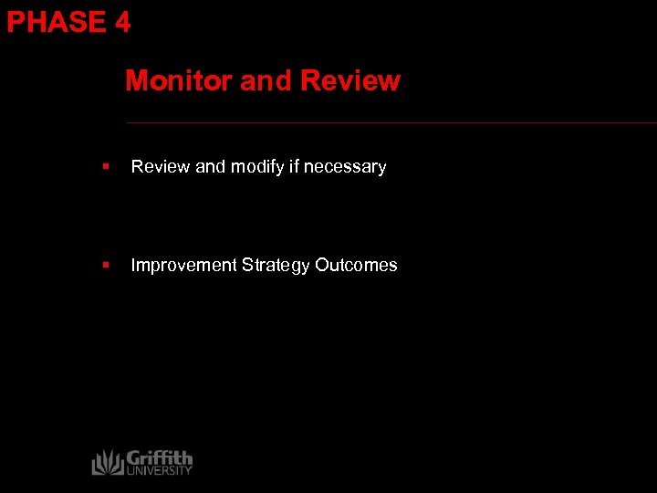 PHASE 4 Monitor and Review § Review and modify if necessary § Improvement Strategy