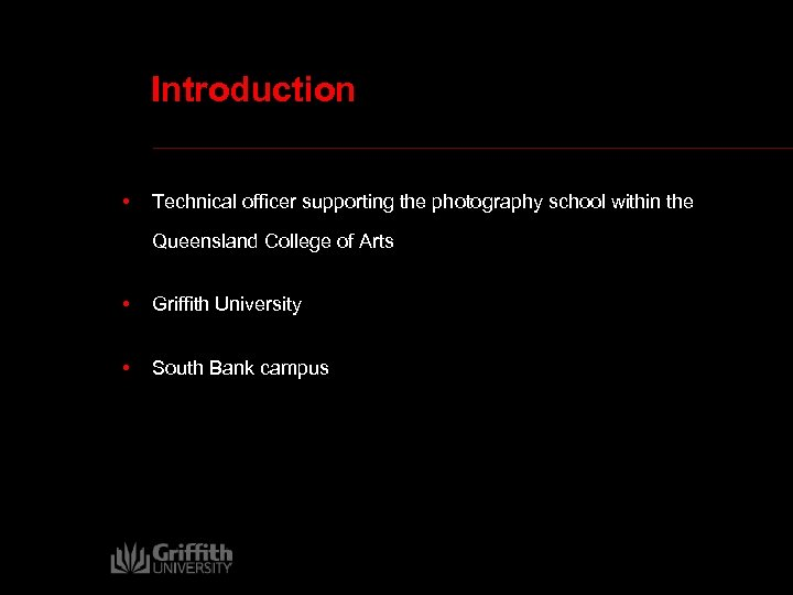 Introduction • Technical officer supporting the photography school within the Queensland College of Arts