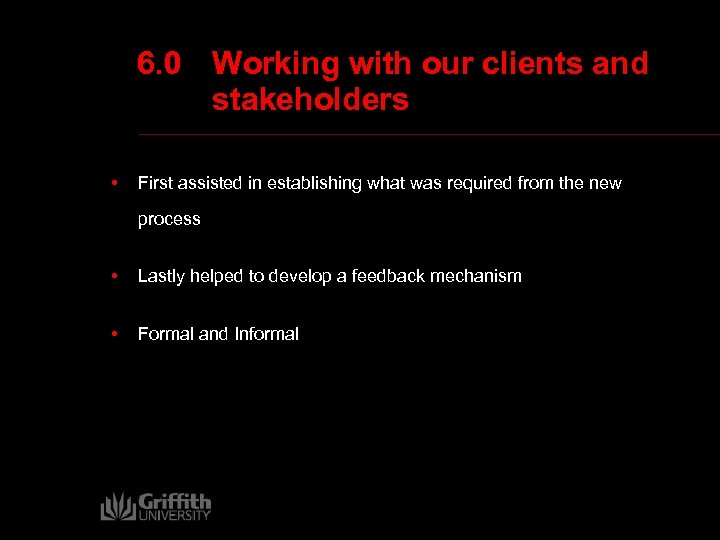 6. 0 Working with our clients and stakeholders • First assisted in establishing what