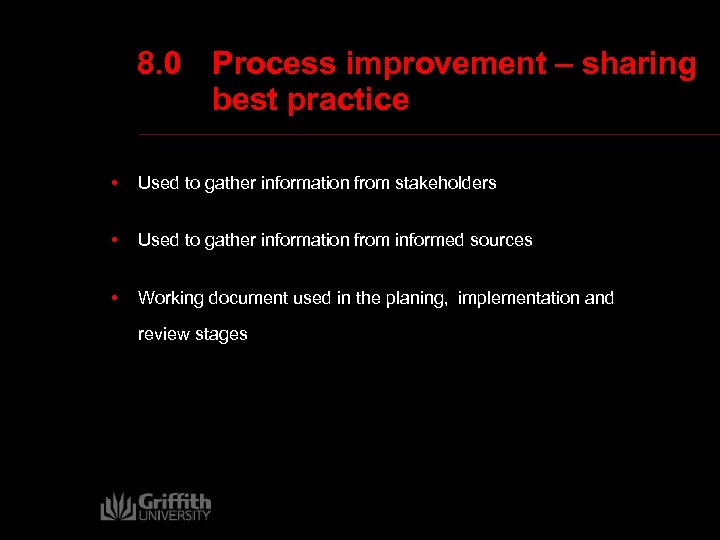 8. 0 Process improvement – sharing best practice • Used to gather information from