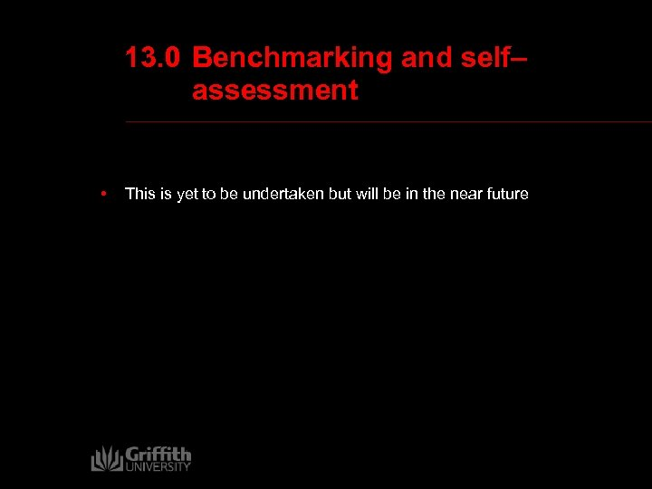 13. 0 Benchmarking and self– assessment • This is yet to be undertaken but