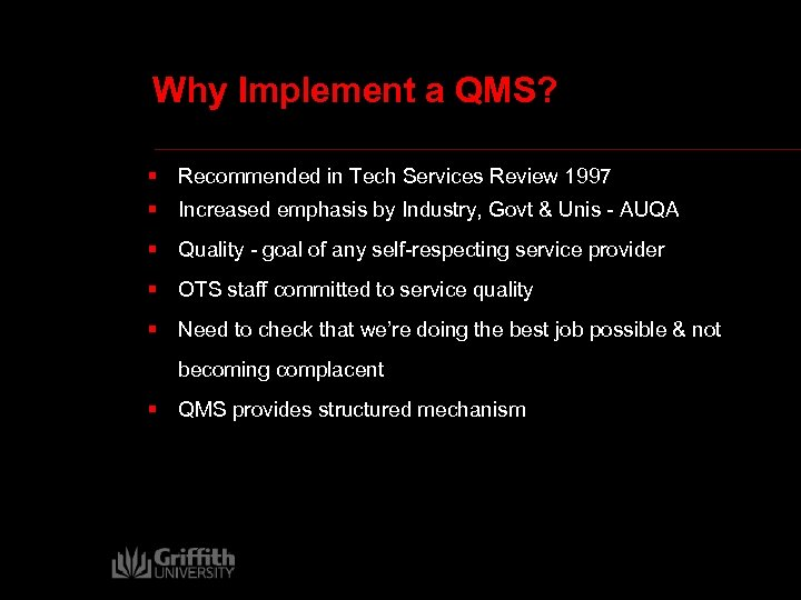 Why Implement a QMS? § Recommended in Tech Services Review 1997 § Increased emphasis