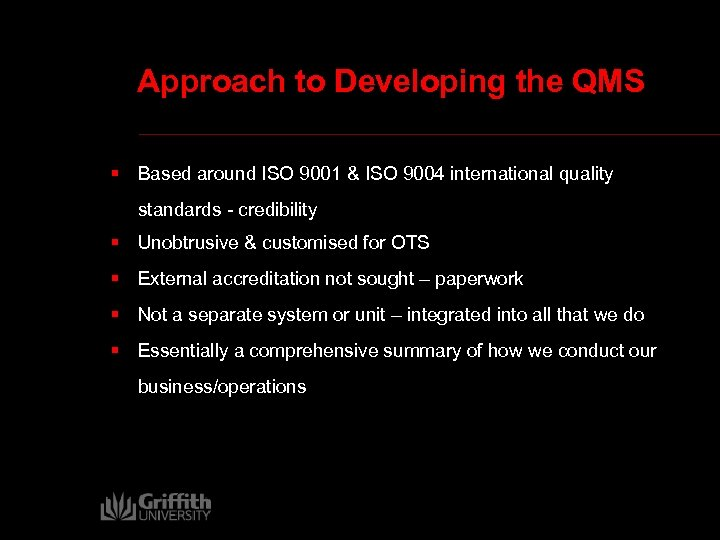Approach to Developing the QMS § Based around ISO 9001 & ISO 9004 international