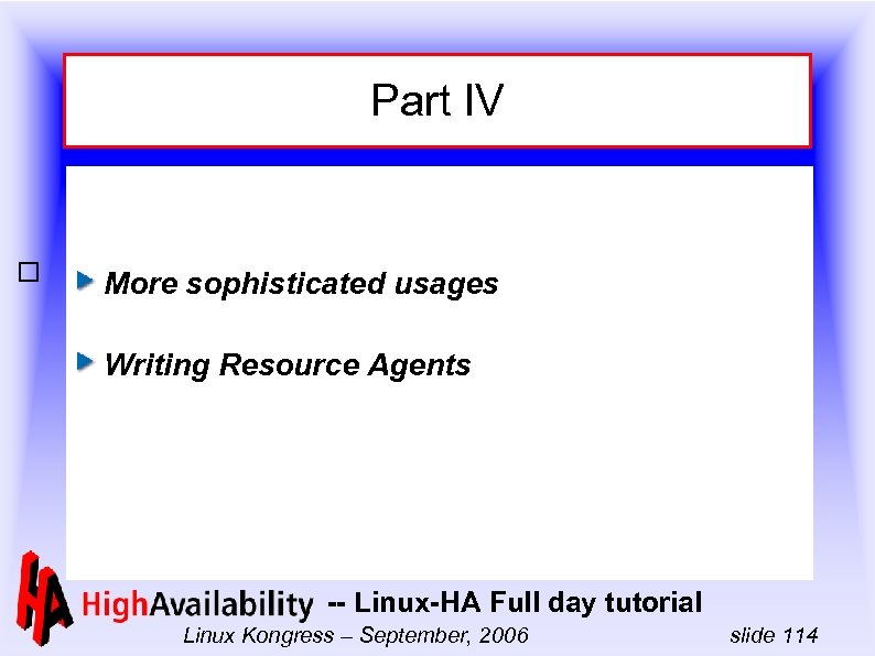 Part IV More sophisticated usages Writing Resource Agents -- Linux-HA Full day tutorial Linux