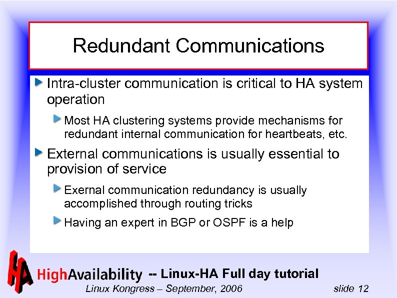 Redundant Communications Intra-cluster communication is critical to HA system operation Most HA clustering systems