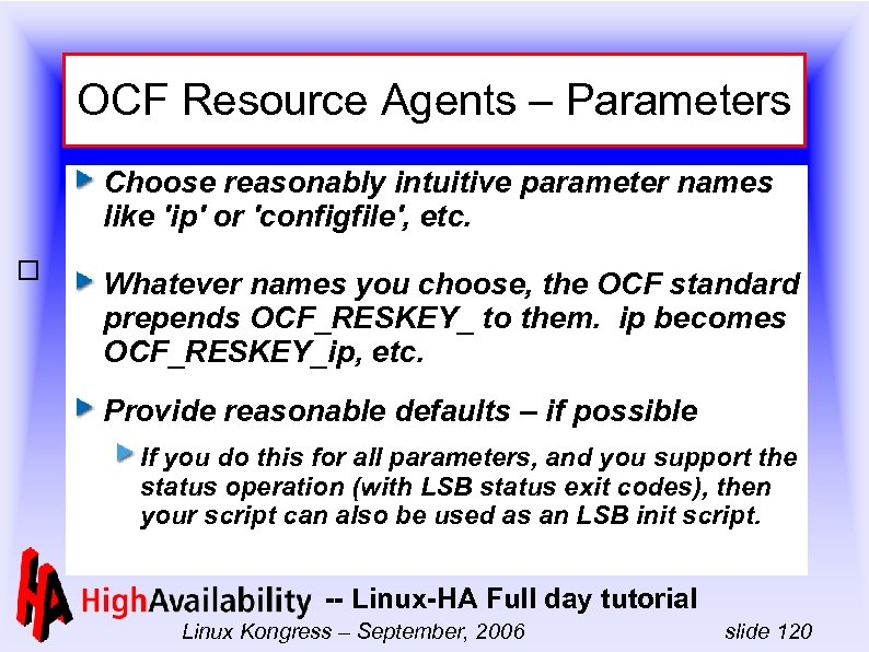 OCF Resource Agents – Parameters Choose reasonably intuitive parameter names like 'ip' or 'configfile',