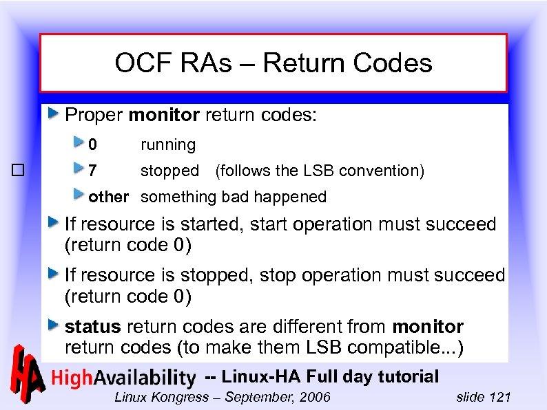 OCF RAs – Return Codes Proper monitor return codes: 0 running 7 stopped (follows