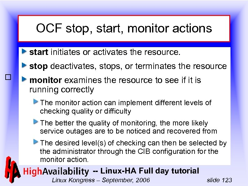OCF stop, start, monitor actions start initiates or activates the resource. stop deactivates, stops,