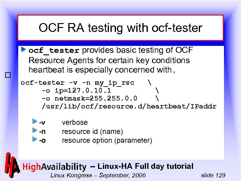 OCF RA testing with ocf-tester ocf_tester provides basic testing of OCF Resource Agents for
