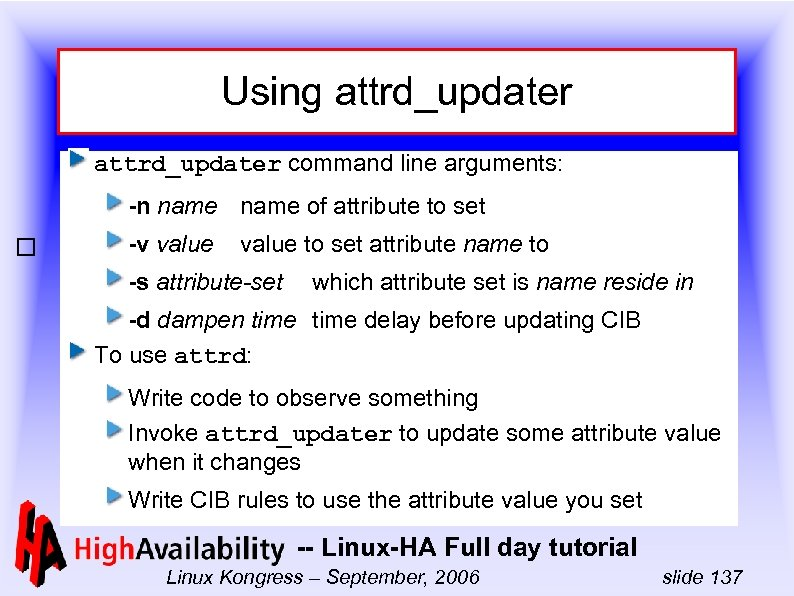 Using attrd_updater command line arguments: -n name of attribute to set -v value to