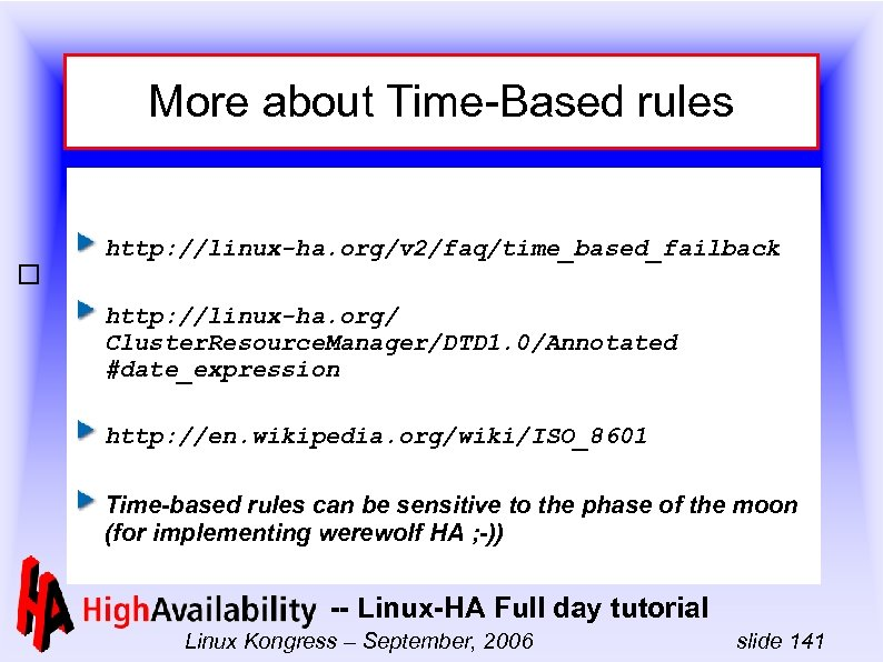 More about Time-Based rules http: //linux-ha. org/v 2/faq/time_based_failback http: //linux-ha. org/ Cluster. Resource. Manager/DTD