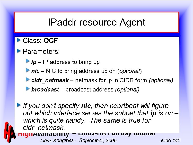 IPaddr resource Agent Class: OCF Parameters: ip – IP address to bring up nic