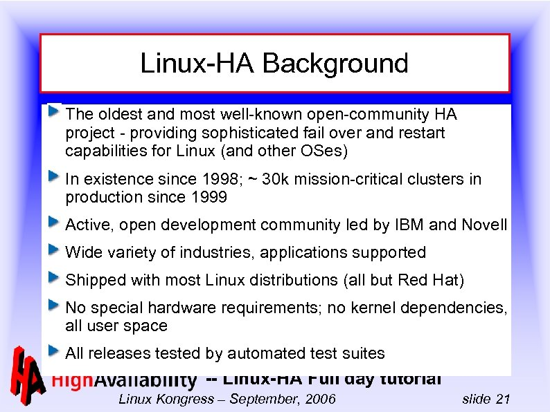 Linux-HA Background The oldest and most well-known open-community HA project - providing sophisticated fail
