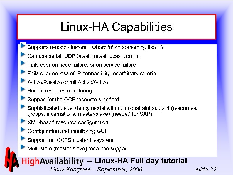Linux-HA Capabilities Supports n-node clusters – where 'n' <= something like 16 Can use