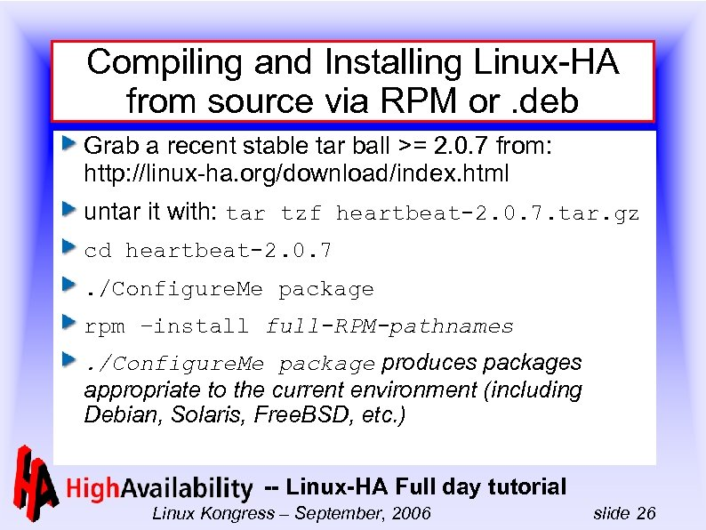 Compiling and Installing Linux-HA from source via RPM or. deb Grab a recent stable
