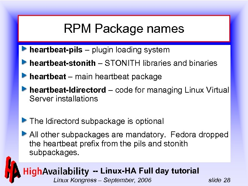 RPM Package names heartbeat-pils – plugin loading system heartbeat-stonith – STONITH libraries and binaries