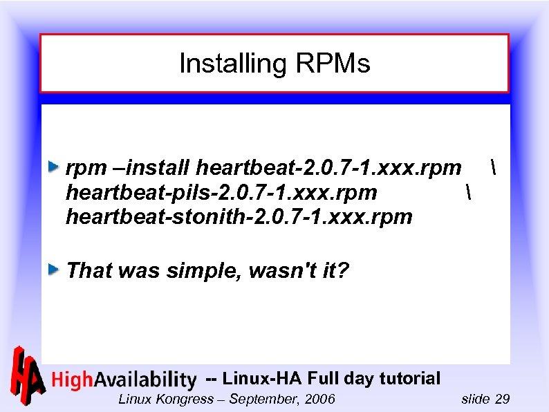 Installing RPMs rpm –install heartbeat-2. 0. 7 -1. xxx. rpm  heartbeat-pils-2. 0. 7