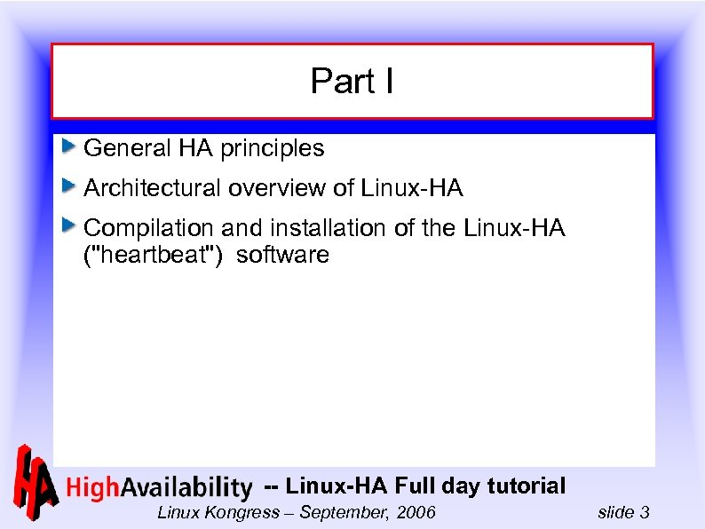 Part I General HA principles Architectural overview of Linux-HA Compilation and installation of the