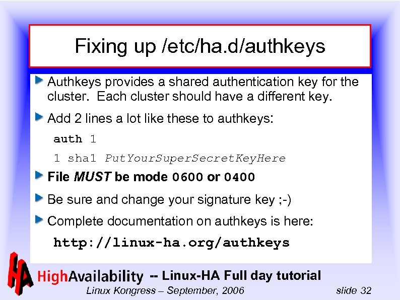 Fixing up /etc/ha. d/authkeys Authkeys provides a shared authentication key for the cluster. Each