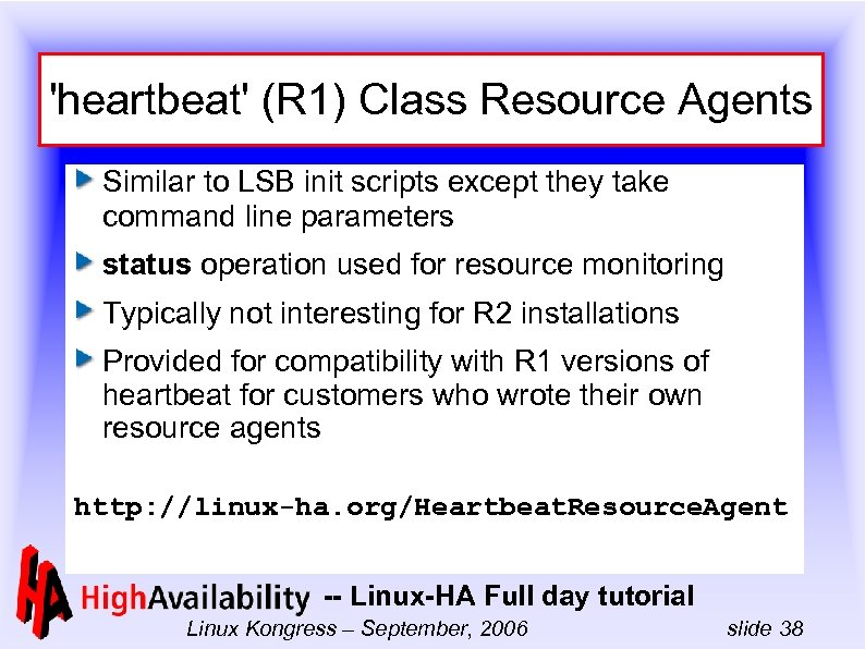 'heartbeat' (R 1) Class Resource Agents Similar to LSB init scripts except they take