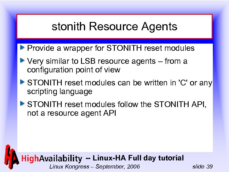 stonith Resource Agents Provide a wrapper for STONITH reset modules Very similar to LSB