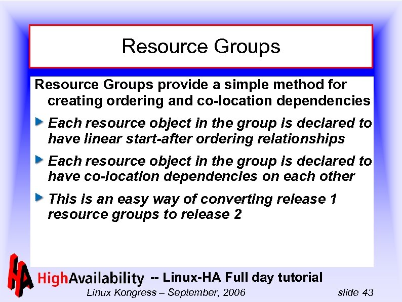 Resource Groups provide a simple method for creating ordering and co-location dependencies Each resource