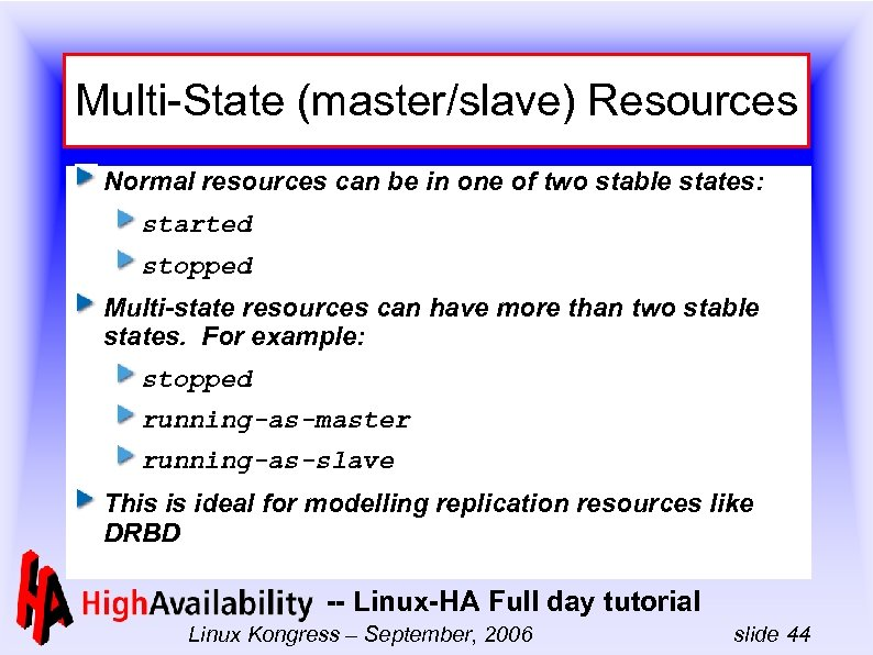 Multi-State (master/slave) Resources Normal resources can be in one of two stable states: started