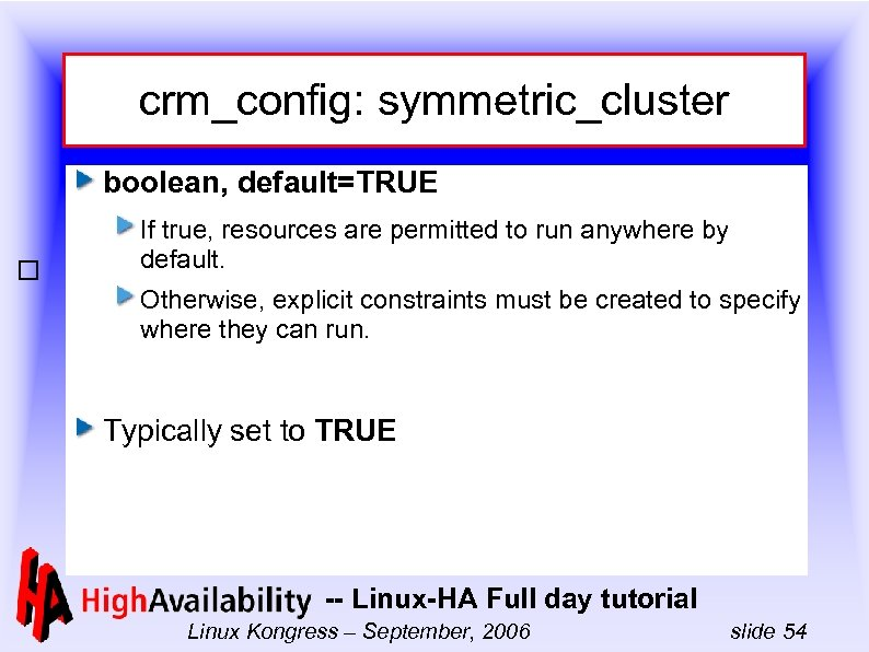 crm_config: symmetric_cluster boolean, default=TRUE If true, resources are permitted to run anywhere by default.