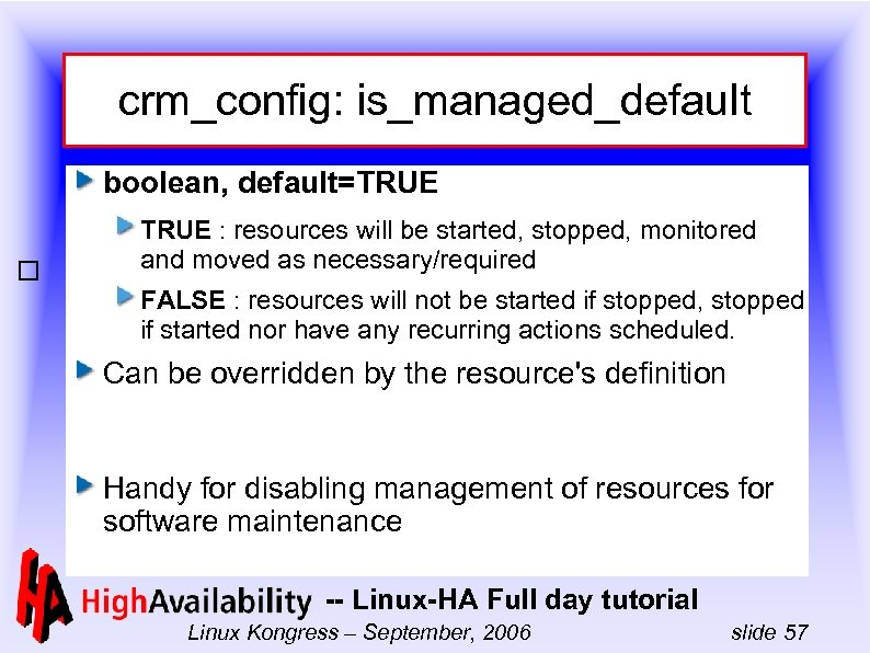 crm_config: is_managed_default boolean, default=TRUE : resources will be started, stopped, monitored and moved as