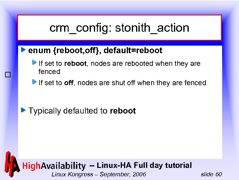 crm_config: stonith_action enum {reboot, off}, default=reboot If set to reboot, nodes are rebooted when