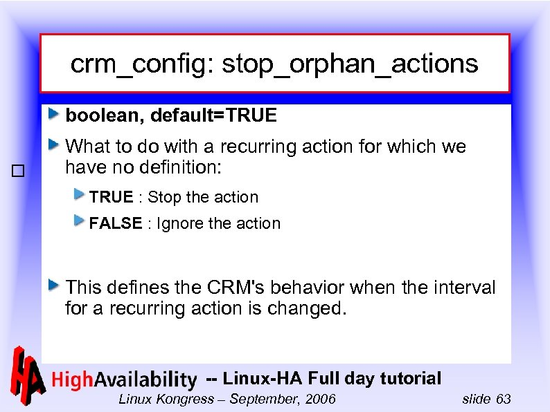 crm_config: stop_orphan_actions boolean, default=TRUE What to do with a recurring action for which we