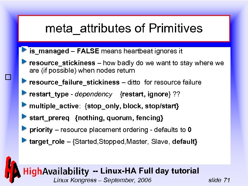 meta_attributes of Primitives is_managed – FALSE means heartbeat ignores it resource_stickiness – how badly