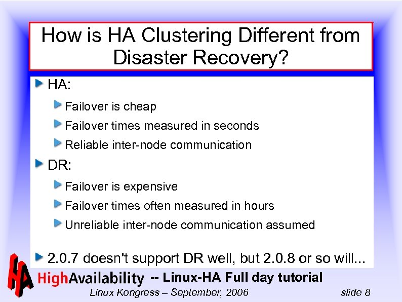 How is HA Clustering Different from Disaster Recovery? HA: Failover is cheap Failover times