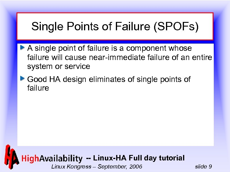 Single Points of Failure (SPOFs) A single point of failure is a component whose