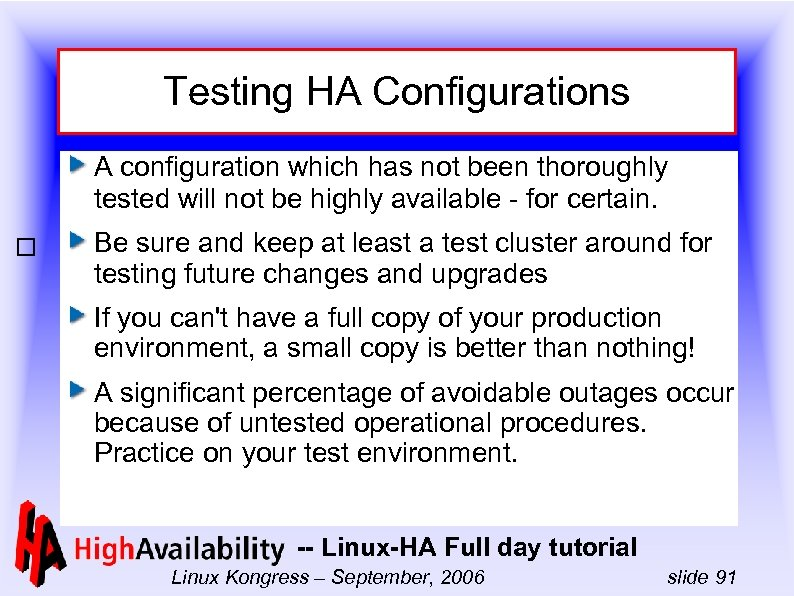 Testing HA Configurations A configuration which has not been thoroughly tested will not be
