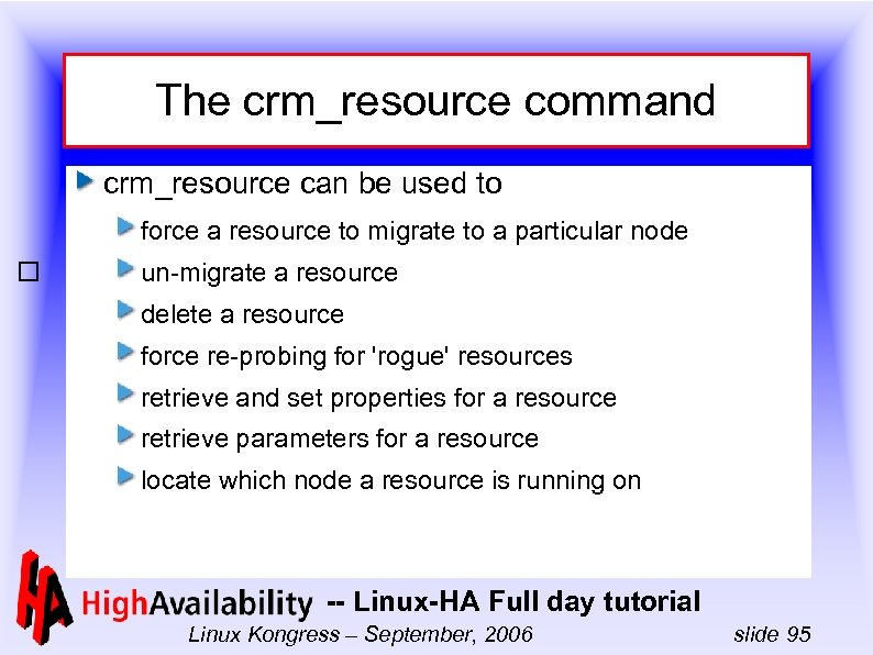 The crm_resource command crm_resource can be used to force a resource to migrate to