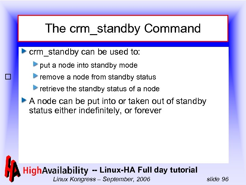 The crm_standby Command crm_standby can be used to: put a node into standby mode