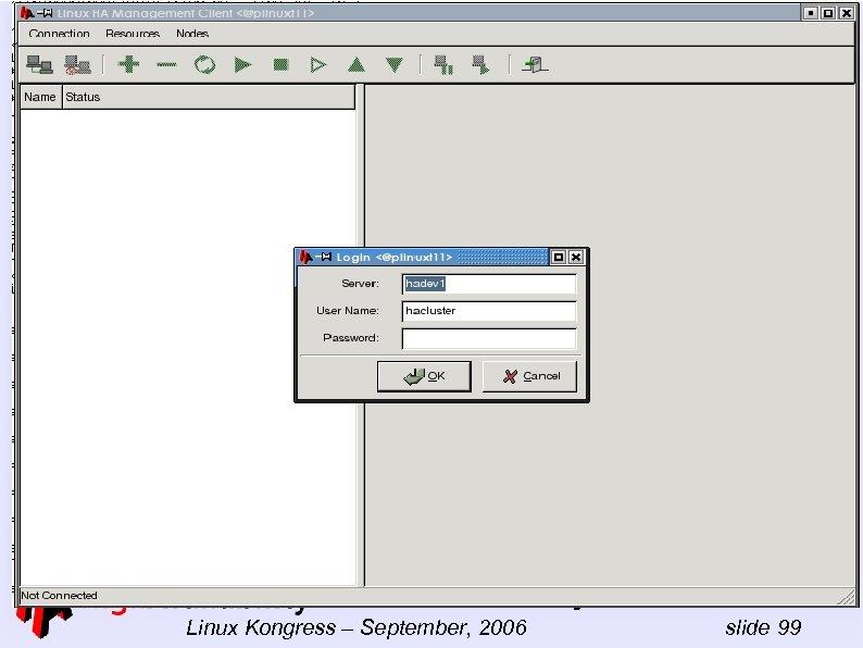 -- Linux-HA Full day tutorial Linux Kongress – September, 2006 slide 99
