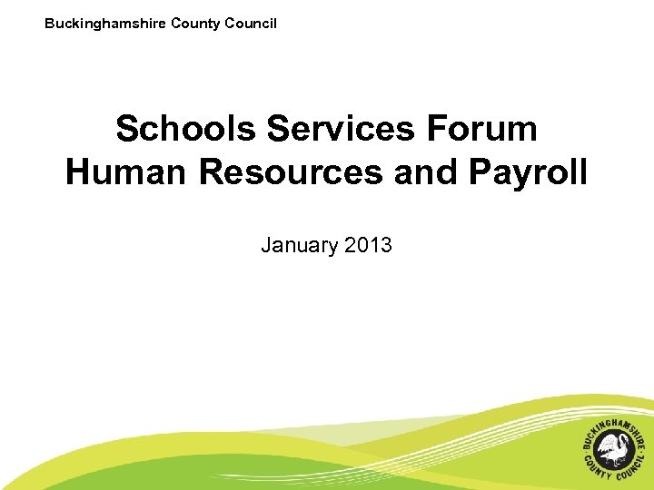 Buckinghamshire County Council Schools Services Forum Human Resources and Payroll January 2013