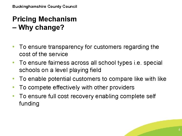 Buckinghamshire County Council Pricing Mechanism – Why change? • To ensure transparency for customers