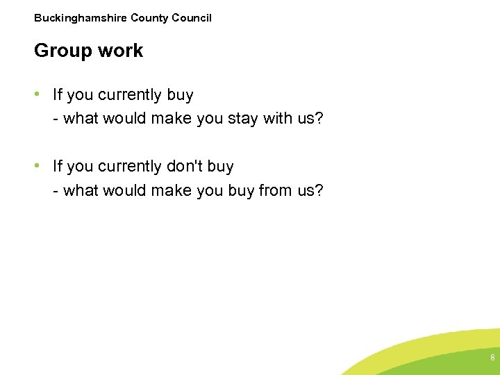 Buckinghamshire County Council Group work • If you currently buy - what would make
