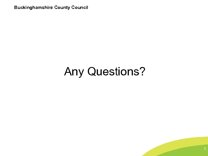 Buckinghamshire County Council Any Questions? 9