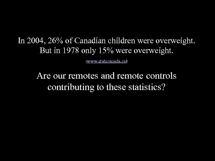 In 2004, 26% of Canadian children were overweight. But in 1978 only 15% were