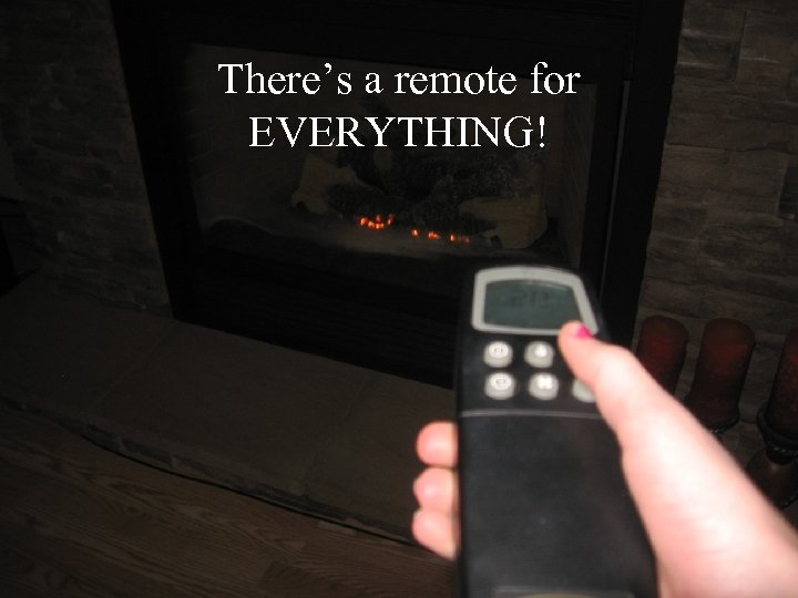 There's a remote for EVERYTHING!