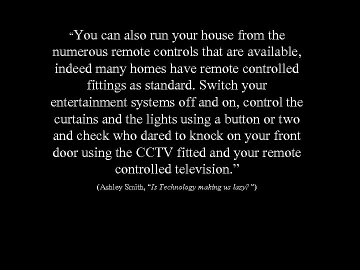 """You can also run your house from the numerous remote controls that are available,"