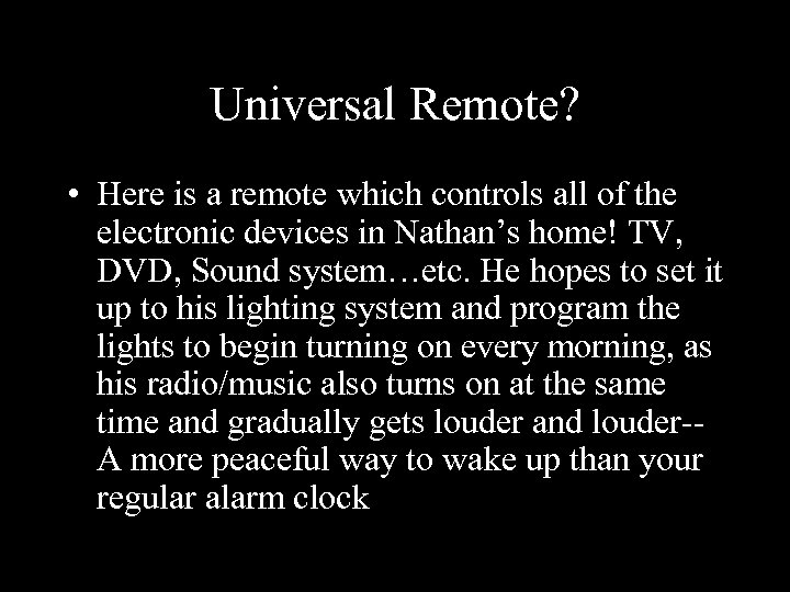 Universal Remote? • Here is a remote which controls all of the electronic devices