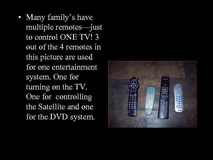 • Many family's have multiple remotes—just to control ONE TV! 3 out of