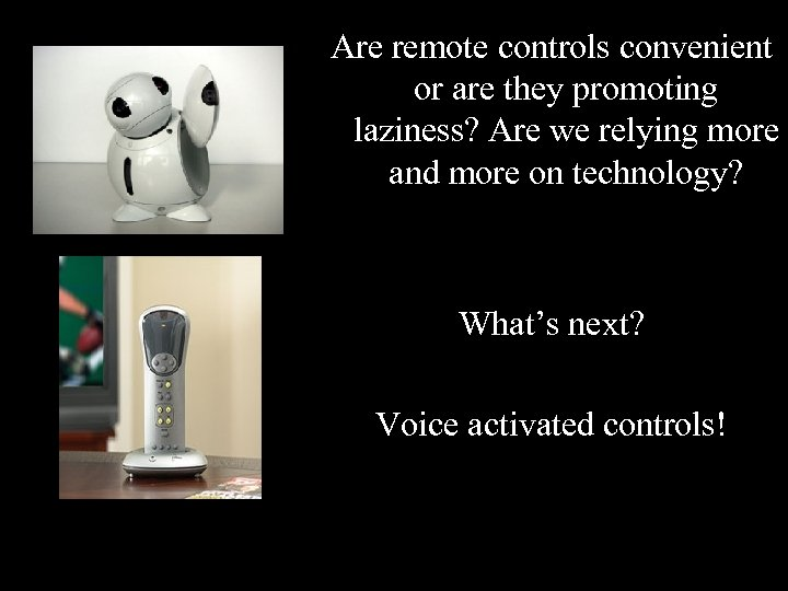 Are remote controls convenient or are they promoting laziness? Are we relying more and
