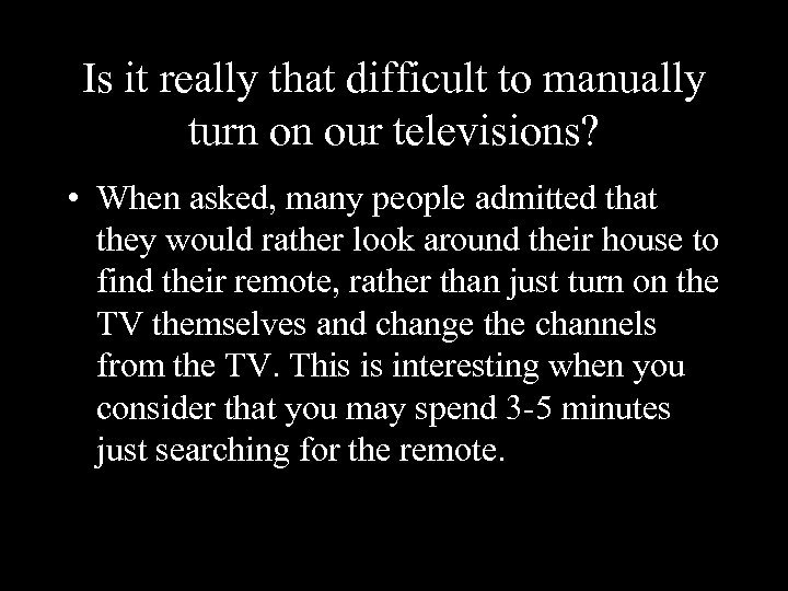 Is it really that difficult to manually turn on our televisions? • When asked,